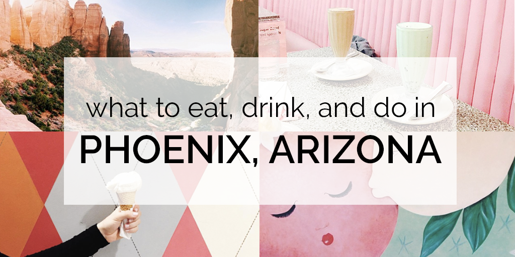 A complete guide to eating, drinking, and activities to do in Arizona!